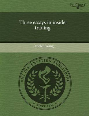 Three Essays in Insider Trading (Paperback): Xuewu Wang