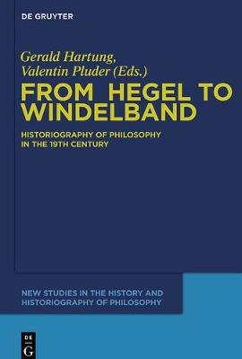 From Hegel to Windelband - Historiography of Philosophy in the 19th Century (Book): Gerald Hartung, Valentin Pluder