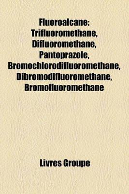 Fluoroalcane - Trifluoromthane, Difluoromthane, Pantoprazole, Bromochlorodifluoromthane, Dibromodifluoromthane,...