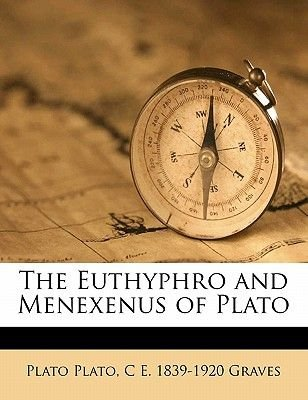 The Euthyphro and Menexenus of Plato (Paperback): Plato, C. E. 1839 Graves