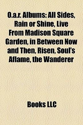 O.A.R. Albums - All Sides, Rain or Shine, Live from Madison Square Garden, in Between Now and Then, Risen, Soul's Aflame,...