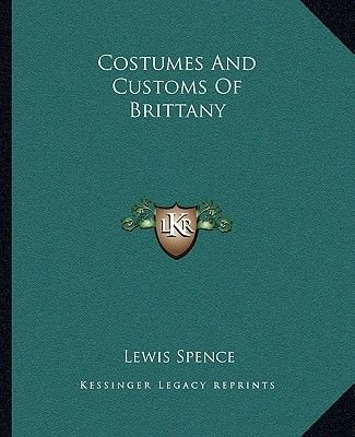 Costumes and Customs of Brittany (Paperback): Lewis Spence
