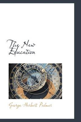 The New Education (Hardcover): George Herbert Palmer