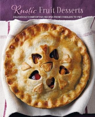 Rustic Fruit Desserts - Deliciously Comforting Recipes from Cobblers to Pies (Hardcover): Ryland Peters & Small