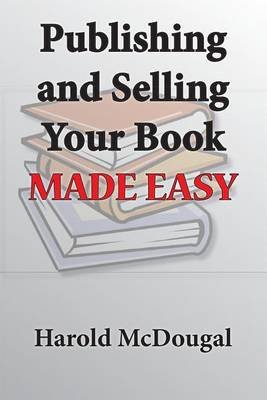 Publishing and Selling Your Book Made Easy (Electronic book text): Harold McDougal