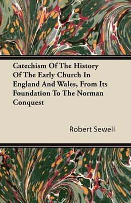 Catechism Of The History Of The Early Church In England And Wales, From It's Foundation To The Norman Conquest...