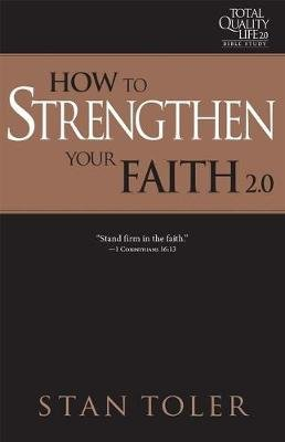 How to Strengthen Your Faith (Tql 2.0 Bible Study Series) - Strategies for Purposeful Living (Paperback): Stan Toler