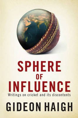 Sphere of Influence - Writings on Cricket and its Discontents (Electronic book text): Gideon Haigh