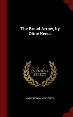 The Broad Arrow, by Oline Keese (Hardcover): Caroline Woolmer Leakey