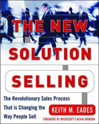 The New Solution Selling (Electronic book text, 2nd ed.): Keith M Eades