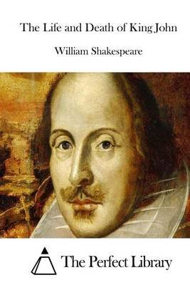 The Life and Death of King John (Paperback): William Shakespeare