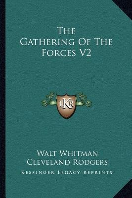 The Gathering of the Forces V2 (Paperback): Walt Whitman