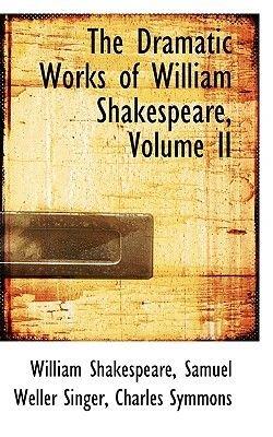 The Dramatic Works of William Shakespeare, Volume II (Hardcover): William Shakespeare