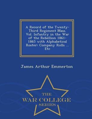 A Record of the Twenty-Third Regiment Mass. Vol. Infantry in the War of the Rebellion 1861-1865 with Alphabetical Roster -...