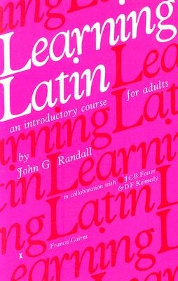 Learning Latin - An Introductory Course for Adults (Paperback): John G. Randall, J.C.B. Foster, D.F. Kennedy