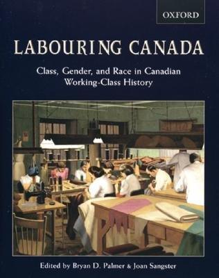 Labouring Canada - Class, Gender, and Race in Canadian Working-Class History (Paperback): Brian D Palmer, Joan Sangster
