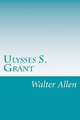 Ulysses S. Grant (Paperback): Walter Allen