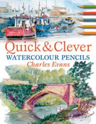 Quick and Clever Watercolour Pencils (Electronic book text, Revised ed.): Charles Evans