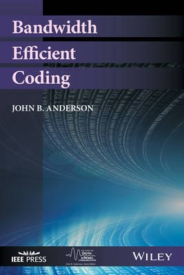 Bandwidth Efficient Coding (Hardcover): John B. Anderson