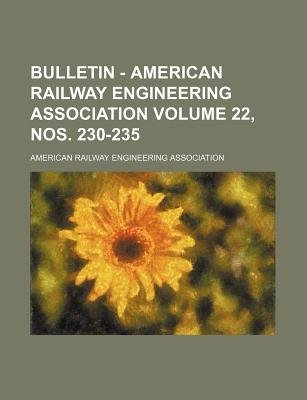 Bulletin - American Railway Engineering Association Volume 22, Nos. 230-235 (Paperback): American Railway Association