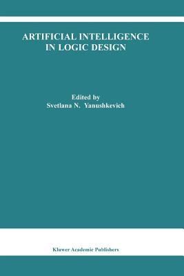 Artificial Intelligence in Logic Design (Paperback, Softcover reprint of hardcover 1st ed. 2004): Svetlana N. Yanushkevich