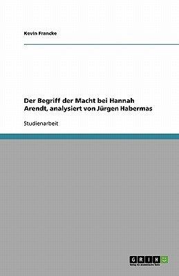 Der Begriff Der Macht Bei Hannah Arendt, Analysiert Von Jurgen Habermas (German, Paperback): Kevin Francke