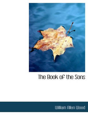 The Book of the Sons (Paperback): William Allen Wood