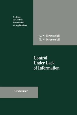Control Under Lack of Information (Paperback, Softcover reprint of the original 1st ed. 1995): Andrew N. Krasovskii, Nikolai N....