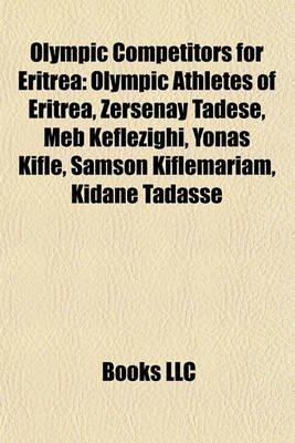Olympic Competitors for Eritrea - Olympic Athletes of Eritrea, Zersenay Tadese, Meb Keflezighi, Yonas Kifle, Samson...