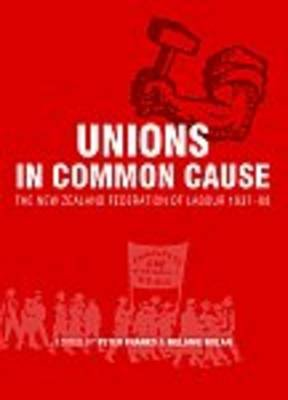 Unions in Common Cause - The New Zealand Federation of Labour 1937-88 (Paperback): Peter Franks, Melanie Nolan