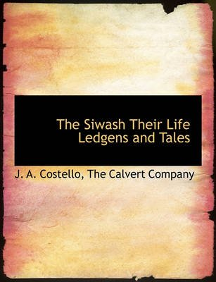 The Siwash Their Life Ledgens and Tales (Paperback): J. A Costello