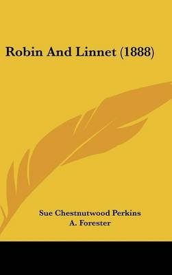 Robin and Linnet (1888) (Hardcover): Sue Chestnutwood Perkins
