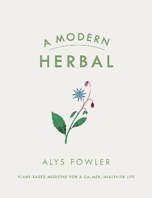 A Modern Herbal (Hardcover): Alys Fowler