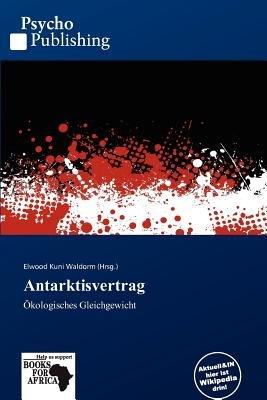 Antarktisvertrag (German, Paperback): Elwood Kuni Waldorm
