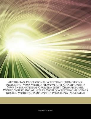 Articles on Australian Professional Wrestling Promotions, Including - Wwa World Heavyweight Championship, Wwa International...