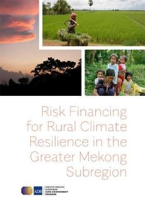 Risk Financing for Rural Climate Resilience in the Greater Mekong Subregion (Paperback): Asian Development Bank