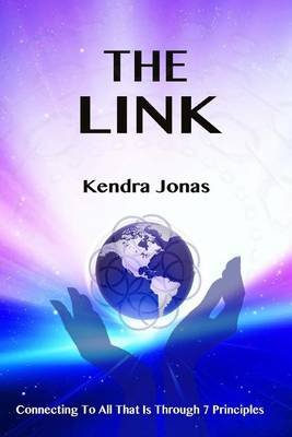 The Link - Connecting to All That Is Through Seven Principles (Paperback): Kendra Jonas