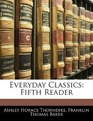Everyday Classics - Fifth Reader (Paperback): Ashley Horace Thorndike, Franklin Thomas Baker