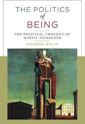 The Politics of Being - The Political Thought of Martin Heidegger (Paperback, With a New Preface): Richard Wolin