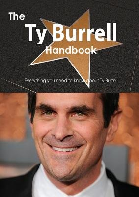 The Ty Burrell Handbook - Everything You Need to Know about Ty Burrell (Paperback): Emily Smith