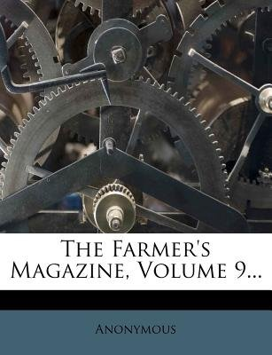 The Farmer's Magazine, Volume 9... (Paperback): Anonymous