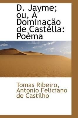 D. Jayme; Ou, a Domina O de Castella - Po Ma (Hardcover): Tomas Ribeiro