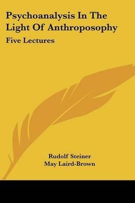 Psychoanalysis in the Light of Anthroposophy - Five Lectures (Paperback): Rudolf Steiner