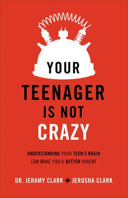 Your Teenager Is Not Crazy - Understanding Your Teen's Brain Can Make You a Better Parent (Electronic book text): Jerusha...