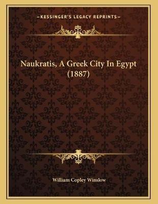 Naukratis, a Greek City in Egypt (1887) (Paperback): William Copley Winslow