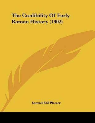 The Credibility of Early Roman History (1902) (Paperback): Samuel Ball Platner