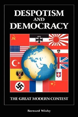 Despotism and Democracy: The Great Modern Contest (Paperback): Bernard Wishy