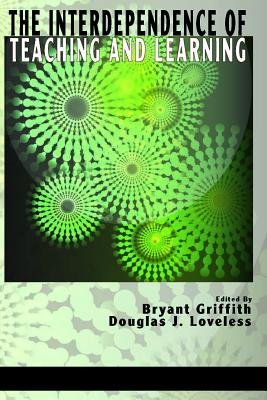 The Interdependence of Teaching and Learning (Electronic book text): Bryant Griffith, Douglas J. Loveless