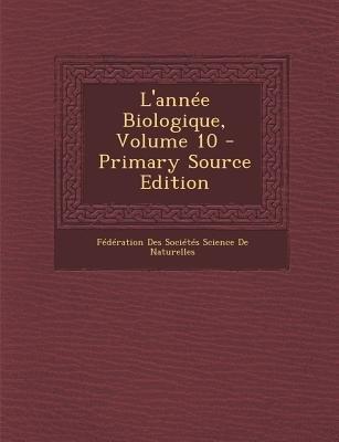 L'Annee Biologique, Volume 10 (Paperback, Primary Source): Federation Des Societ De Naturelles