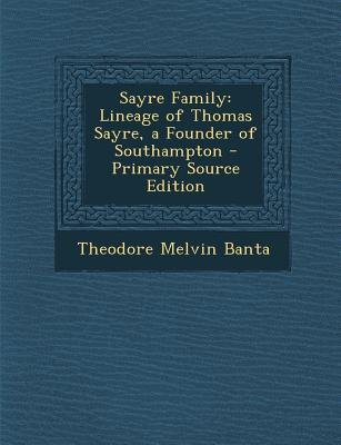 Sayre Family - Lineage of Thomas Sayre, a Founder of Southampton (Paperback): Theodore Melvin Banta